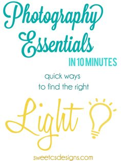 Photography Essentials in 10 Minutes- Quick Ways to Find the Perfect Light