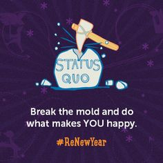 Break the mold and do what makes YOU happy. #ReNewYear