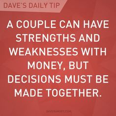 """A couple can have strengths and weaknesses with money, but decisions must be made together."" - Dave Ramsey"