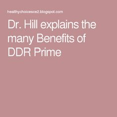 Dr. Hill explains the many Benefits of DDR Prime