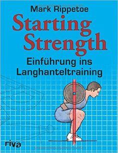 Starting Strength: Einführung ins Langhanteltraining: Amazon.de: Mark Rippetoe: Bücher
