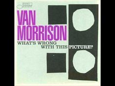 (11) Van Morrison - What's wrong with this picture? - YouTube