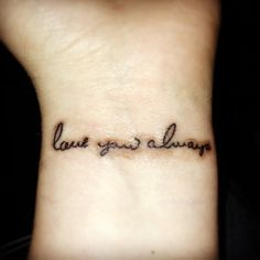 """love you always"" in my grandpa's handwriting. Absolutely love my tattoo!"