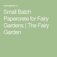 Small Batch Papercrete for Fairy Gardens | The Fairy Garden
