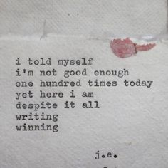 I told myself i'm not good enough one hundred times today  quote/poem by ©judyelisa