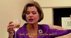 Be compassionate toward other beliefs. | 28 Ways To Live Life Like Lucille Bluth