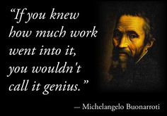 """If you knew how much work went into it, you wouldn't call it genius."" via @TareqG"