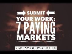 Submit Your Work: 7 Paying Markets   Even if you practice the art and craft of writing for the pure fun of it, it's always nice to get paid! In light of this I thought I'd do something a bit different and list a few paying markets that are (at the time this was written) accepting submissions.  Be sure to examine submission guidelines closely before sending off your work, and read a few of the short stories/articles published by the market to get a feel for what the magazine wants. Good luck!