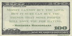 Mokokoma Mokhonoana Money Quote saying the folks in your life may love you more if you have things that more money can buy