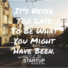 It's never too late to be what you might have been.   #TSMSmart #startupmag #startup #entrepreneur #business #motivation #motivationalquotes #working #biz #photooftheday #photo #quotes #startupmagazine #inspiration #quote #inspirationalquote #justdoit #powerthroughthedailygrind