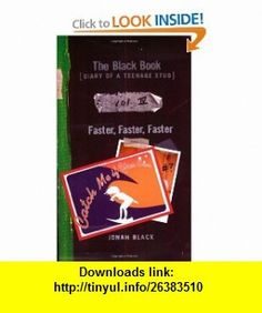 The Black Book Diary of a Teenage Stud, Vol. IV Faster, Faster, Faster (9780064408011) Jonah Black , ISBN-10: 0064408019  , ISBN-13: 978-0064408011 ,  , tutorials , pdf , ebook , torrent , downloads , rapidshare , filesonic , hotfile , megaupload , fileserve
