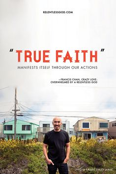 """""""True faith manifests itself through our actions."""" -Francis Chan #quotes #faith"""
