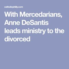 With Mercedarians, Anne DeSantis leads ministry to the divorced