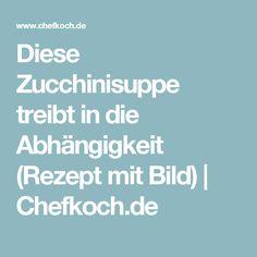 Diese Zucchinisuppe treibt in die Abhängigkeit (Rezept mit Bild) | Chefkoch.de