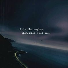 Inspirational Positive Quotes :It's the maybes that will kill you.
