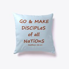 Go and make disciples of all nations. Go And Make Disciples, Matthew 28, Christian Messages, Blue Throw Pillows, Christians, Blue Brown, Bible Verses, How To Make, Pictures
