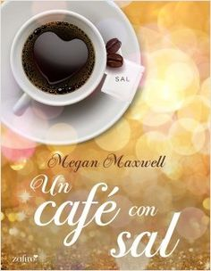 Un café con sal – Megan Maxwell Megan Maxwell Pdf, Latte, Tea Cups, Tableware, Blog, Php, Madrid, Book Lovers, Books To Read