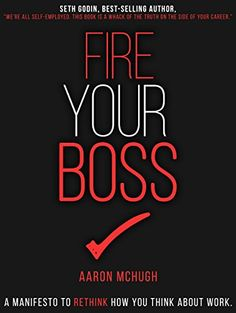 Fire Your Boss: A Manifesto to Rethink How You Think Abou...
