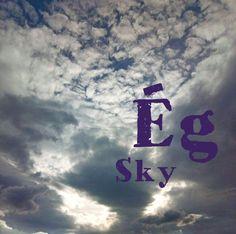 "ég means sky. ""égni"" (verb) means ""to burn"" Learning Italian, Learn English, Burns, German, Language, Sky, Learning English, Deutsch, Heaven"