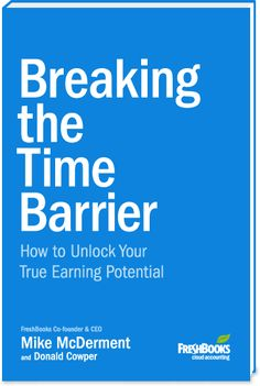 """Breaking the Time Barrier: How to Unlock Your True Earning Potential"" by Mike McDerment of FreshBooks."