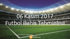 06 Kasım 2017 Futbol Bahis Tahminleri