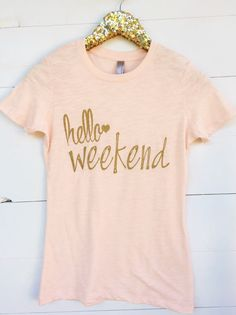 Bridesmaids? In the right colours already... | Graphic tee. Hello Weekend blush & gold by SweetTsDesignShoppe