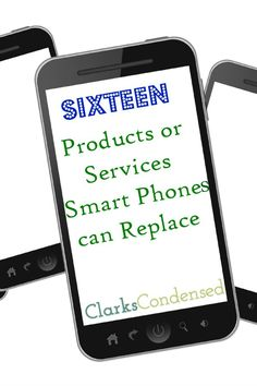 Smart phones can be used for more than just surfing the web! Here are 16 products or services your smart phone can replace (that you may or ... #ClarksCondensed
