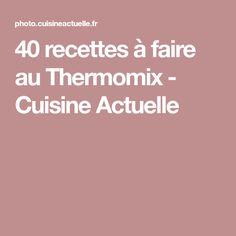 40 recettes à faire au Thermomix - Cuisine Actuelle