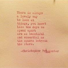 There is always a lovely way yo look at things... ~Christopher Poindexter