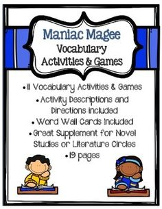 "Maniac Magee Vocabulary Activities and Games Set- This is a collection of 11 different vocabulary activities and games for the story the Jerry Spinelli book, Maniac Magee. They have been developed to help students make real, authentic connections with words that go beyond basic ""recalling the definitions."" Students interact with words and with each other to really grasp onto the meanings of the words and make their own connections with them."