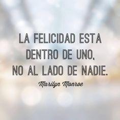 """""""La felicidad está dentro de uno, no al lado de nadie""""."""