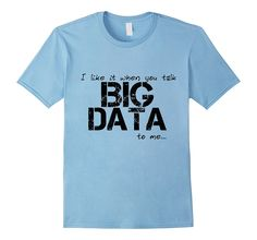Amazon.com: Kareer Tees: I Like It When You Talk Big Data To Me: Clothing