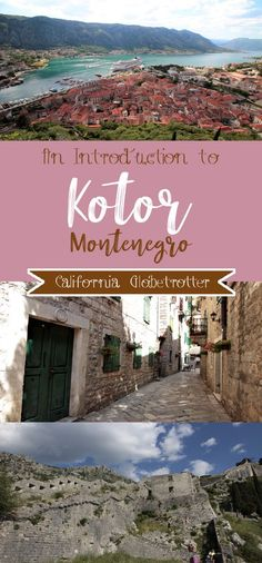 An Introduction to Kotor, Montenegro - Things to do in Kotor - Top Sights to See in Kotor - Top Destination in Montenegro - What to do in Kotor, Montenegro - Hiking in Kotor - Where to Stay in Kotor - Where to eat in Kotor - California Globetrotter