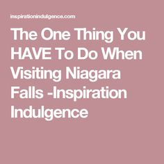 The One Thing You HAVE To Do When Visiting Niagara Falls -Inspiration Indulgence