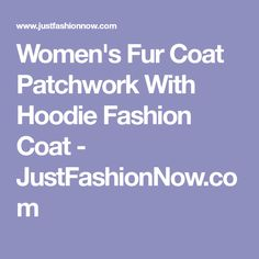 Women's Fur Coat Patchwork With Hoodie Fashion Coat - JustFashionNow.com