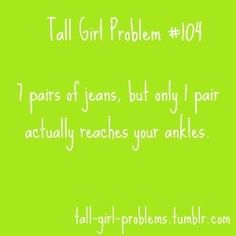 Tall Girl Problems?? Im not even that tall but ive been having a growth spurt and NO CLOTHES FIT NOT EVEN SOME OF THE NEW ONES