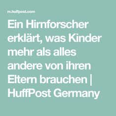 Ein Hirnforscher erklärt, was Kinder mehr als alles andere von ihren Eltern brauchen | HuffPost Germany