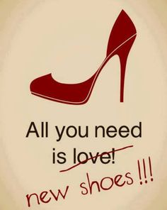 All you need is new shoes! # Shoe quotes