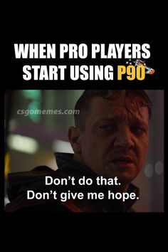Gamesense, Aim, Everything Else Same But - Cs Go Funny, Cs Go Memes, E Sport, Gives Me Hope, Everything, Give It To Me
