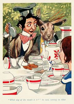 """""""What day of the month is it"""", he said, turning to Alice."""