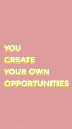 You create your own opportunities pink and yellow wallpaper you can download for free on the blog! For any device; mobile, desktop, iphone, android!