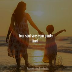 Your #soul sees your purity. ~ Rumi