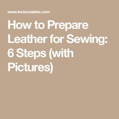 How to Prepare Leather for Sewing: 6 Steps (with Pictures)