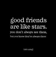 Goede vrienden zijn als de sterren. Je ziet ze niet altijd, maar je weet dat ze er zijn. #zegietsmoois #mooiewoorden