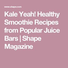 Kale Yeah! Healthy Smoothie Recipes from Popular Juice Bars | Shape Magazine