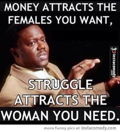 Money attracts the females you want