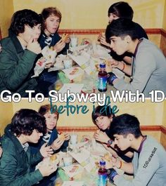 go to Subway with One Direction before i die.