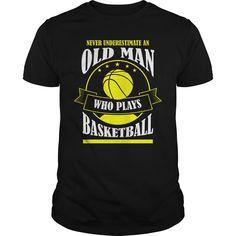 Never Underestimate Old Man Who Plays Basketball #ideas #image #photo #shirt #tshirt #sweatshirt #hoodie #tee #gift #perfectgift #birthday #Christmas