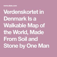 Verdenskortet in Denmark Is a Walkable Map of the World, Made From Soil and Stone by One Man