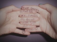 The spaces between my fingers are right where yours fit perfectly.